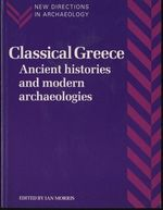 Classical Greece: Ancient Histories: Ancient Histories and Modern Archaeologies (New Directions in Archaeology)