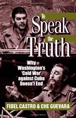 To Speak the Truth: Why Washington's 'cold War' Against Cuba Doesn't End