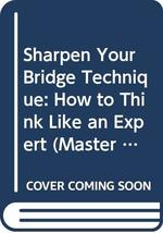 Sharpen Your Bridge Technique: How to Think Like an Expert