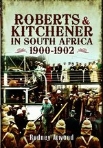 Roberts and Kitchener in South Africa 1900-1902
