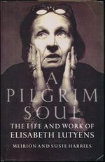 A Pilgrim Soul: Life and Work of Elisabeth Lutyens