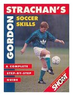 Gordon Strachan's Soccer Skills: A Complete Step-by-step Guide