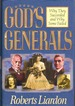 God's Generals Why They Succeeded and Why Some Failed