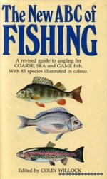 The New ABC's of Fishing: A Revised Guide to Angling for Coarse, Sea & Game Fish