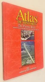 Atlas De Historia De Puerto Rico: Desde Finales Del Siglo XIX, Hasta Finales Del Siglo XX (Spanish Edition)