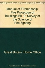 Manual of Firemanship: Fire Protection of Buildings Bk. 9: Survey of the Science of Fire-fighting