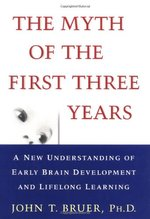 Myth of the First Three Years: A New Understanding of Early Brain Development and Lifelong Learning