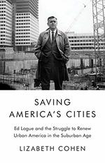 Saving America's Cities: Ed Logue and the Struggle to Renew Urban America in the Suburban Age