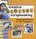Creative Digital Scrapbooking: Designing Keepsakes on Your Computer