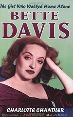 The Girl Who Walked Home Alone: Bette Davis A Personal Biography