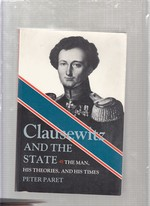 Clausewitz and the State: the Man, His Theoriesm and His Times