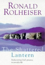 The Shattered Lantern: Rediscovering God's Presence in Everyday Life