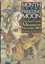 Month of the Freezing Moon: the Sand Creek Massacre November 1864