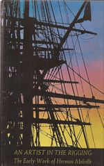 An Artist in the Rigging: The Early Works of Herman Melville