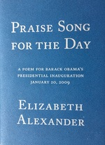 Praise Song for the Day. A Poems for Barack Obama's Presidential Inauguration