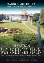 Major and Mrs Holt's Battlefield Guide: Operation Market Garden