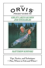 The Orvis Pocket Guide to Great Lakes Salmon and Steelhead: Tips, Tactics, and Techniques * Plus, Where to Fish and When