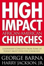 High Impact African American Churches: Leadership Concepts From Some of Today's Most Effective Churches