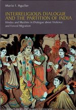 Interreligious Dialogue and the Partition of India. Hindus and Muslims in Dialogue About Violence and Forced Migration