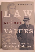 Law Without Values the Life, Work, and Legacy of Justice Holmes (Dj Protected By a Brand New, Clear, Acid-Free Mylar Cover)