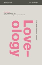 Loveology Study Guide: God. Love. Marriage. Sex. and the Never-Ending Story of Male and Female