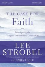 The Case for Faith Study Guide Revised Edition: Investigating the Toughest Objections to Christianity