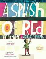 A Splash of Red: the Life and Art of Horace Pippin (Schneider Family Book Awards-Young Children's Book Winner)
