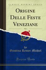 Origine Delle Feste Veneziane, Vol. 1 (Classic Reprint)