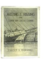 Masting and Rigging the Clipper Ship & Ocean Carrier