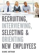 Recruiting, Interviewing, Selecting, and Orienting New Employees