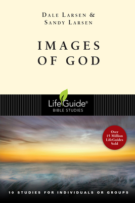 Images of God: 10 Studies for Individuals or Groups - Larsen, Dale, and Larsen, Sandy