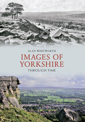 Images of Yorkshire Through Time - Whitworth, Alan