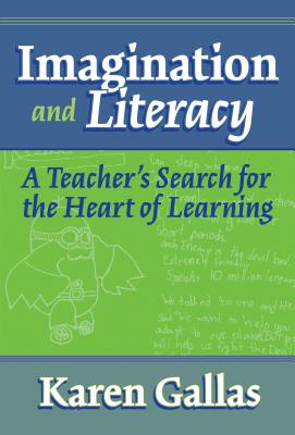 Imagination and Literacy: A Teacher's Search for the Heart of Learning - Gallas, Karen, and Lytle, Susan L (Editor), and Cochran-Smith, Marilyn (Editor)