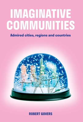 Imaginative Communities: Admired Cities, Regions and Countries - Govers, Robert
