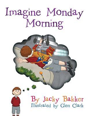 Imagine Monday Morning - Bakker, Jacky