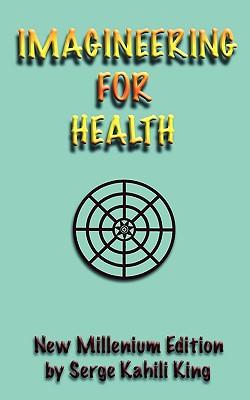 Imagineering for Health - King, Serge Kahili, PhD