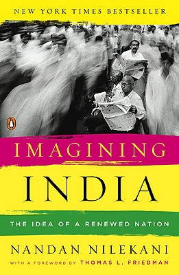 Imagining India: The Idea of a Renewed Nation - Nilekani, Nandan, and Friedman, Thomas L (Foreword by)