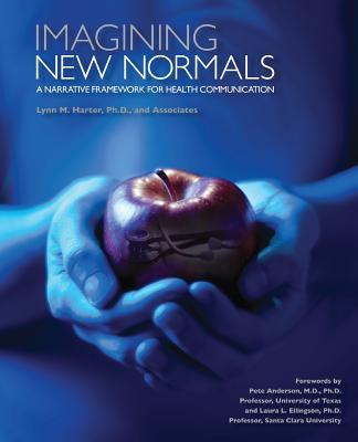 Imagining New Normals: A Narrative Framework for Health Communication - Harter, Lynn M.
