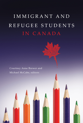Immigrant and Refugee Students in Canada - Brewer, Courtney Anne (Editor), and McCabe, Michael (Editor)