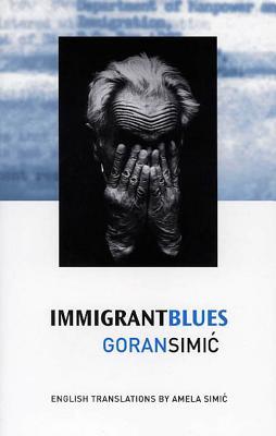 Immigrant Blues - Simic, Goran, and Moritz, Al (Editor)