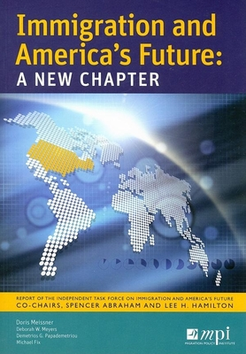 Immigration and America's Future: A New Chapter - Meissner, Doris M, and Meyers, Deborah Waller, and Papademetriou, Demetrios G