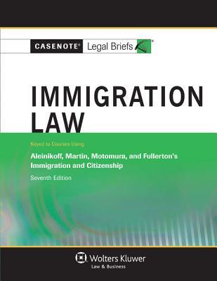 Immigration Law: Aleinikoff Martin Motomura & Fullerton 7e - Casenotes, and Briefs, Casenote Legal
