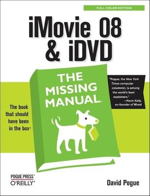 iMovie 08 & IDVD: The Missing Manual - Pogue, David