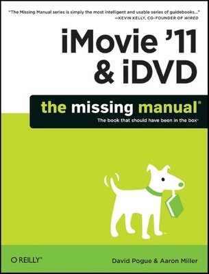 iMovie '11 & IDVD: The Missing Manual - Pogue, David, and Miller, Aaron