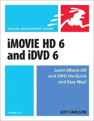 iMovie HD 6 & iDVD 6 for Mac OS X - Carlson, Jeff