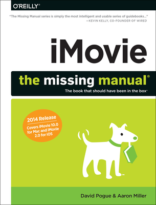 Imovie: The Missing Manual: 2014 Release, Covers iMovie 10.0 for Mac and 2.0 for IOS - Pogue, David, and Miller, Aaron