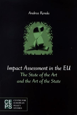 Impact Assessment in the EU: The State of the Art and the Art of the State - Renda, Andrea