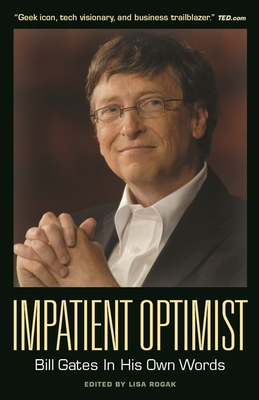 Impatient Optimist: Bill Gates in His Own Words - Rogak, Lisa (Editor)