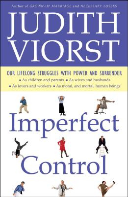 Imperfect Control: Our Lifelong Struggles with Power and Surrender - Viorst, Judith