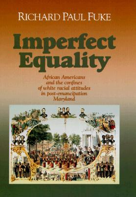 Imperfect Equality: African Americans and the Confines of White Ideology in Post-Emancipation Maryland. - Fuke, Richard
